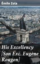His Excellency [Son Exc. Eugène Rougon] ebook by Émile Zola, Ernest Alfred Vizetelly