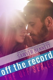 Off the Record - The Off Series, #3 ebook by Sawyer Bennett
