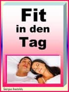Fit in den Tag - Erholsam und gut schlafen ebook by Georgius Anastolsky