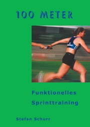 100 Meter - Funktionelles Sprinttraining ebook by Stefan Schurr
