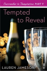 Surrender to Temptation Part V - Tempted to Reveal ebook by Lauren Jameson