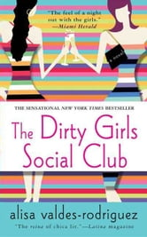 The Dirty Girls Social Club - A Novel ebook by Alisa Valdes-Rodriguez
