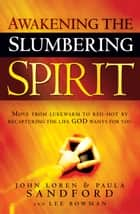 Awakening The Slumbering Spirit - Move from lukewarm to red-hot by recapturing the life God wants for you ebook by John  Loren Sandford, Paula Sandford, Lee Bowman