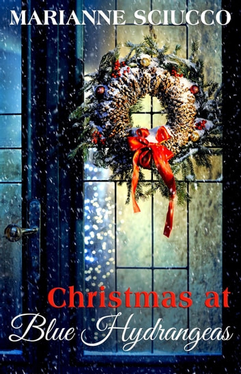Christmas at Blue Hydrangeas - A Cape Cod Bed & Breakfast Story, #1 ebook by Marianne Sciucco