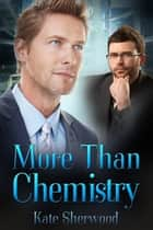 More Than Chemistry ebook by Kate Sherwood