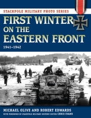 First Winter on the Eastern Front - 1941-1942 ebook by Michael Olive, Robert Edwards,Chris Evans