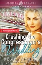 Crashing the Congressman's Wedding ebook by Elley Arden