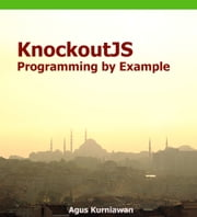 KnockoutJS Programming By Example ebook by Agus Kurniawan