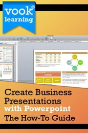 Create Business Presentations with PowerPoint: The How-To Guide ebook by Vook