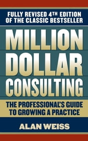 Million Dollar Consulting ebook by Alan Weiss