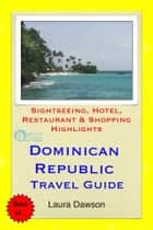 Dominican Republic Travel Guide - Sightseeing, Hotel, Restaurant & Shopping Highlights (Illustrated) ebook by Laura Dawson