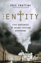 The Entity - Five Centuries of Secret Vatican Espionage ebook by Eric Frattini, Dick Cluster