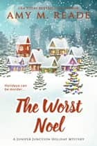 The Worst Noel - The Juniper Junction Holiday Mystery Series, #1 ebook by Amy M. Reade