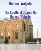 The Castle of Otranto By Horace Walpole ebook by Horace Walpole