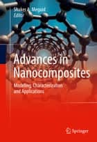 Advances in Nanocomposites - Modeling, Characterization and Applications ebook by Shaker A. Meguid