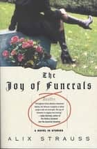 The Joy of Funerals - A Novel in Stories ebook by Alix Strauss