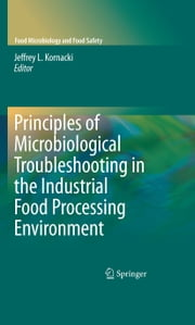 Principles of Microbiological Troubleshooting in the Industrial Food Processing Environment ebook by Jeffrey Kornacki,Michael P. Doyle