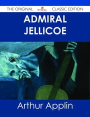 Admiral Jellicoe - The Original Classic Edition ebook by Arthur Applin