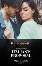 Pride And The Italian's Proposal (Mills & Boon Modern) ebook by Kate Hewitt