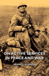 On Active Services In Peace And War ebook by Henry L. Stimson