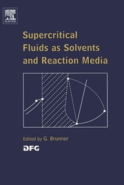 Supercritical Fluids as Solvents and Reaction Media ebook by Gerd H. Brunner