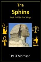 The Sphinx: Book 2 of the Giza Trilogy ebook by Paul Morrison