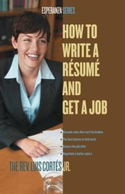 How to Write a Resume and Get a Job ebook by Rev. Luis Cortes