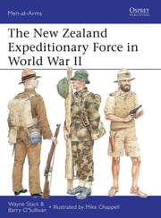The New Zealand Expeditionary Force in World War II ebook by Wayne Stack,Barry O'Sullivan,Mike Chappell