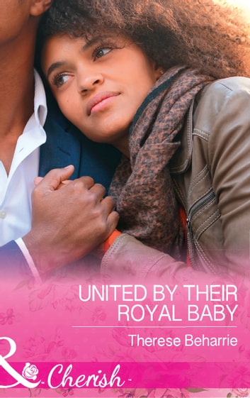 United By Their Royal Baby (Mills & Boon Cherish) (Conveniently Wed, Royally Bound, Book 1) ebook by Therese Beharrie