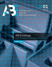 AM Envelope - The potential of Additive Manufacturing for facade constructions ebook by Holger Strauss