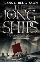 The Long Ships: A Saga of the Viking Age ebook by Frans G. Bengtsson, Michael Meyer
