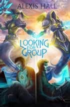 Looking For Group ebook by Alexis Hall