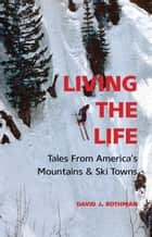 Living the Life ebook by David J. Rothman
