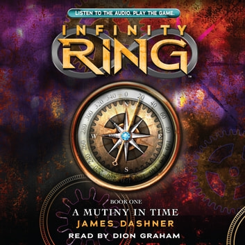 Infinity Ring #1: A Mutiny in Time audiobook by James Dashner