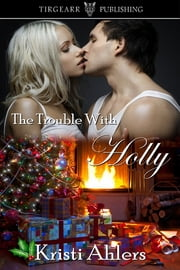 The Trouble with Holly ebook by Kristi Ahlers