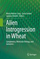 Alien Introgression in Wheat ebook by Carla Ceoloni,Jaroslav Doležel,Márta Molnár-Láng