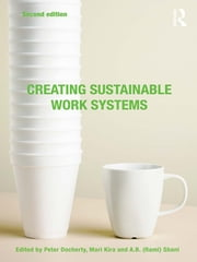 Creating Sustainable Work Systems - Developing Social Sustainability ebook by Peter Docherty,Mari Kira,A.B. (Rami) Shani