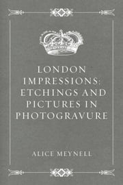 London Impressions: Etchings and Pictures in Photogravure ebook by Alice Meynell