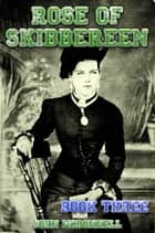 Rose Of Skibbereen Book Three eBook by John McDonnell