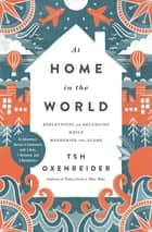 At Home in the World - Reflections on Belonging While Wandering the Globe ebook by Tsh Oxenreider