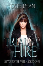 Trial By Fire - Beyond the Veil, #1 ebook by Cate Dean