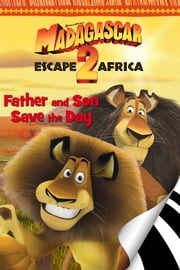 Madagascar: Escape 2 Africa: Father & Son Save the Day ebook by Gail Herman