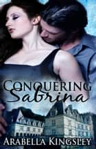 Conquering Sabrina ebook by Arabella Kingsley