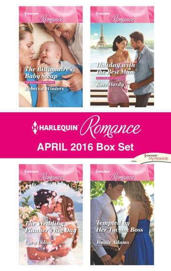 Harlequin Romance April 2016 Box Set - The Billionaire's Baby Swap\Tempted by Her Tycoon Boss\The Wedding Planner's Big Day\Holiday with the Best Man ebook by Rebecca Winters,Jennie Adams,Kate Hardy,Cara Colter
