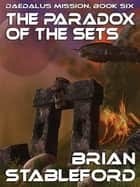 The Paradox of the Sets: Daedalus Mission, Book Six ebook by Brian Stableford
