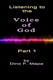 Listening to the Voice of God - Part 1 ebook by Dino Mapa