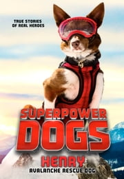 Superpower Dogs: Henry - Avalanche Rescue Dog 電子書 by Cosmic