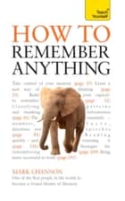 How to Remember Anything: Teach Yourself ebook by Mark Channon