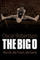 The Big O ebook by Oscar P. Robertson