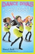 Dance Divas: Let's Rock! ebook by Sheryl Berk
